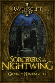 Sorcerers of the Nightwing - The Ravenscliff Series - Book One ebook by Geoffrey Huntington