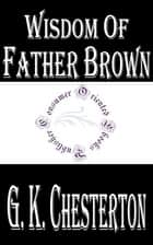 Wisdom of Father Brown ebook by G. K. Chesterton