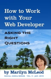 How to Work with Your Web Developer: Asking the Right Questions ebook by Marilyn McLeod