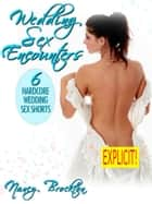 Wedding Sex Encounters (An Erotic Short Story Bundle Collection) ebook by Nancy Brockton