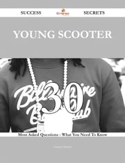 Young Scooter 30 Success Secrets - 30 Most Asked Questions On Young Scooter - What You Need To Know ebook by Tammy Hinton