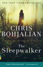 The Sleepwalker - A Novel eBook by Chris Bohjalian