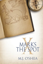 X Marks the Spot ebook by M.J. O'Shea