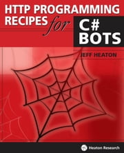 HTTP Programming Recipes for C# Bots ebook by Heaton, Jeff
