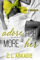 Adore Her, More of Her - Daisy & Belmont, #3 ebook by Z.L. Arkadie
