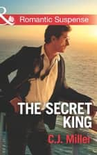 The Secret King (Mills & Boon Romantic Suspense) (Conspiracy Against the Crown, Book 1) 電子書 by C.J. Miller