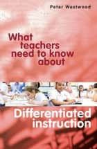 What teachers need to know about differentiated instruction ebook by Peter Westwood