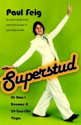 Superstud - Or How I Became a 24-Year-Old Virgin ebook by Paul Feig