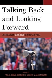 Talking Back and Looking Forward - An Educational Revolution in Poetry and Prose ebook by Paul C. Gorski,Rosanna M. Salcedo,Julie Landsman