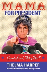 Mama for President - Good Lord, Why Not? ebook by Vicki Lawrence,Monty Aidem