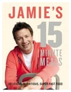 Jamie's 15-Minute Meals ebook by Jamie Oliver