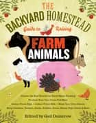 The Backyard Homestead Guide to Raising Farm Animals ebook by Gail Damerow