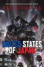United States of Japan ebook by Peter Tieryas