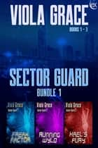 Sector Guard Bundle 1 ebook by Viola Grace