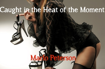 Caught in the Heat of the Moment ebook by Marlo Peterson