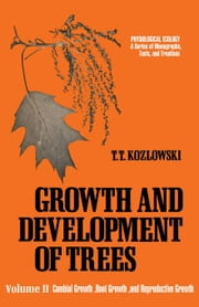 Cambial Growth, Root Growth, and Reproductive Growth ebook by Kozlowski, T.T.
