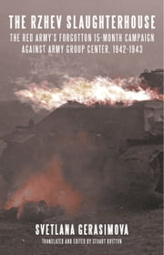 The Rzhev Slaughterhouse - The Red Army's Forgotten 15-month Campaign against Army Group Center, 1942-1943 ebook by Svetlana Gerasimova,Stuart Britton