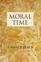 Moral Time ebook by Donald Black