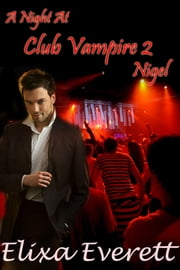 A Night At Club Vampire 2: Nigel ebook by Elixa Everett