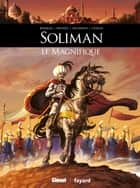 Soliman le Magnifique ebook by Clotilde Bruneau, Esteban Mathieu, Julien Loiseau,...