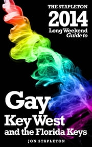 Key West & the Florida Keys: The Stapleton 2014 Long Weekend Gay Guide ebook by Jon Stapleton