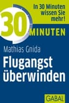 30 Minuten Flugangst überwinden ebook by Mathias Gnida