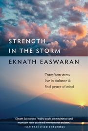 Strength in the Storm - Transform Stress, Live in Balance, and Find Peace of Mind ebook by Eknath Easwaran