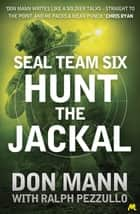 SEAL Team Six Book 4: Hunt the Jackal ebook by Don Mann, Ralph Pezzullo