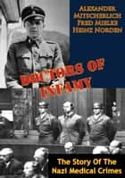 Doctors Of Infamy: The Story Of The Nazi Medical Crimes ebook by Alexander Mitscherlich, Heinz Norden, Fred Mielke