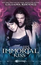 His Immortal Kiss (Skeleton Key) ebook by Liliana Rhodes