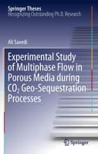 Experimental Study of Multiphase Flow in Porous Media during CO2 Geo-Sequestration Processes ebook by Ali Saeedi