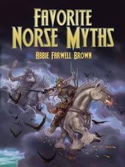 Favorite Norse Myths ebook by Abbie Farwell Brown,E. Boyd Smith