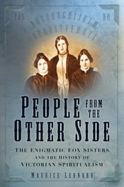 People from the Other Side - The Enigmatic Fox Sisters and the History of Victorian Spiritualism ebook by Maurice Leonard