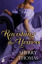 Ravishing the Heiress: Fitzhugh Book 2 ebook by Sherry Thomas