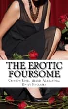 The Erotic Foursome ebook by Crimson Rose, Alexis Alexandra, Emily Sinclaire