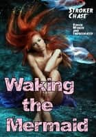 Waking the Mermaid (Virgin Woken and Impregnated) ebook by Stroker Chase