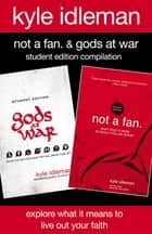 Not a Fan and Gods at War Student Edition Compilation - Explore What It Means to Live Out Your Faith ebook by Kyle Idleman