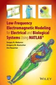 Low-Frequency Electromagnetic Modeling for Electrical and Biological Systems Using MATLAB ebook by Sergey N. Makarov,Gregory M. Noetscher,Ara Nazarian