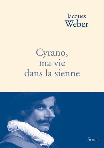 Cyrano, ma vie dans la sienne ebook by Jacques Weber