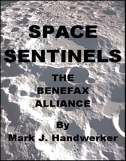 Space Sentinels I: The Benefax Alliance ebook by Mark J. Handwerker