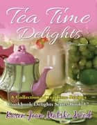 Tea Time Delights Cookbook ebook by Karen Jean Matsko Hood