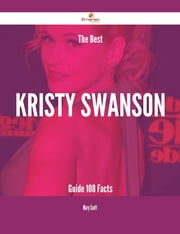 The Best Kristy Swanson Guide - 108 Facts ebook by Mary Scott