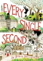 Every Single Second ebook by Tricia Springstubb, Diana Sudyka
