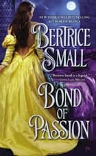 Bond of Passion ebook by Bertrice Small