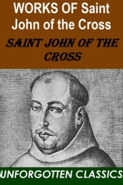 Works of St. John of the Cross with biography ebook by St. John of the Cross