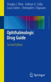 Ophthalmologic Drug Guide ebook by Douglas J. Rhee,Kathryn A. Colby,Lucia Sobrin,Christopher J. Rapuano