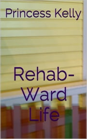 Rehab-Ward Life ebook by Princess Kelly