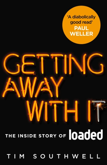 Getting Away With It (Updated Edition) - The Inside Story of Loaded ebook by Tim Southwell