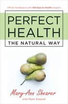 Perfect Health - The Natural Way ebook by Mary-Ann Shearer