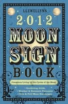 Llewellyn's 2012 Moon Sign Book - Conscious Living by the Cycles of the Moon ebook by Llewellyn, Elizabeth Barrette, Pam Ciampi,...